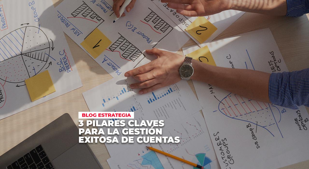 3 PILARES CLAVES PARA LA GESTIÓN EXITOSA DE CUENTAS